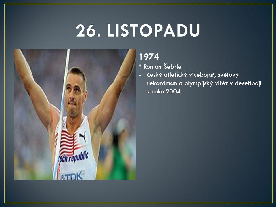 1974 * Roman Šebrle -český atletický vícebojař, světový rekordman a olympijský vítěz v desetiboji z roku 2004