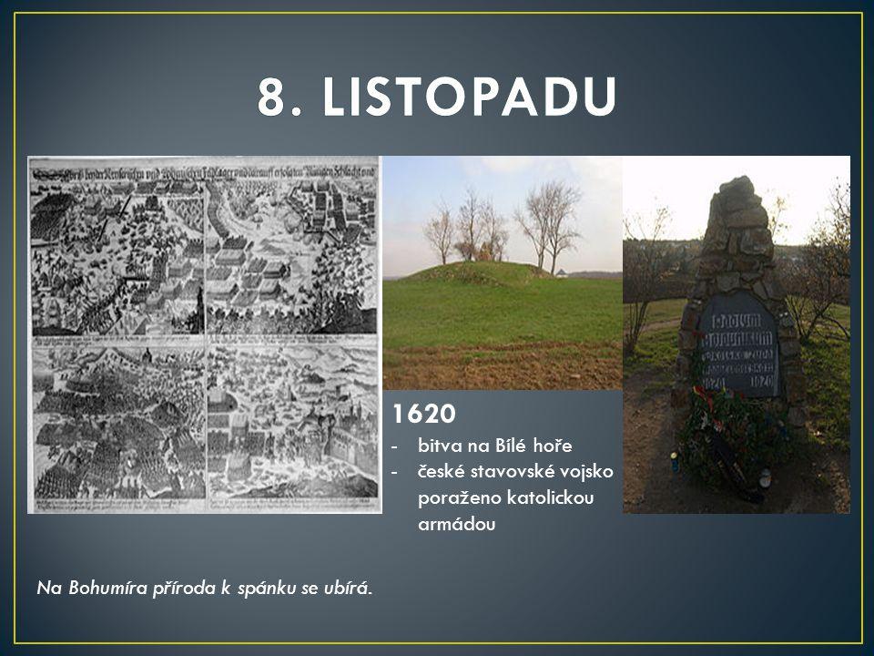 1620 -bitva na Bílé hoře -české stavovské vojsko poraženo katolickou armádou Na Bohumíra příroda k spánku se ubírá.