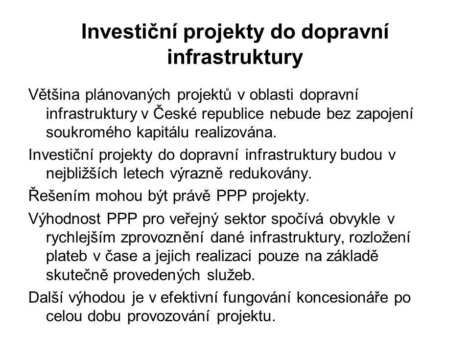 Investiční projekty do dopravní infrastruktury Většina plánovaných projektů v oblasti dopravní infrastruktury v České republice nebude bez zapojení soukromého kapitálu realizována.