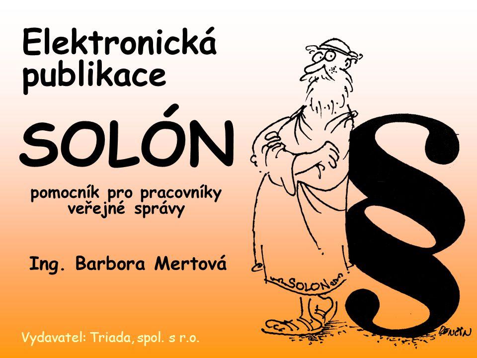 Elektronická publikace Vydavatel: Triada, spol. s r.o. SOLÓN pomocník pro pracovníky veřejné správy Ing. Barbora Mertová