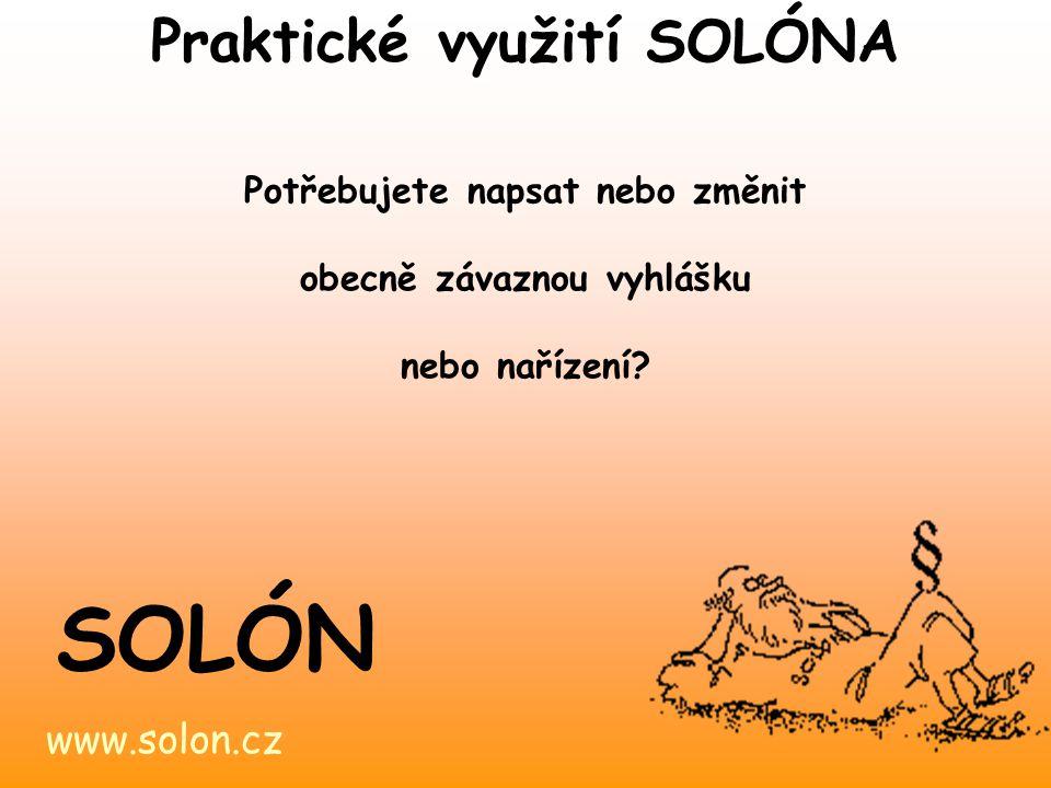 www.solon.cz SOLÓN Potřebujete napsat nebo změnit obecně závaznou vyhlášku nebo nařízení? Praktické využití SOLÓNA