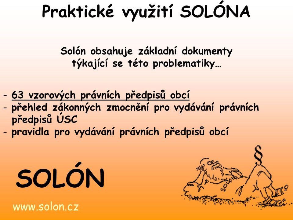 www.solon.cz SOLÓN Solón obsahuje základní dokumenty týkající se této problematiky… - 63 vzorových právních předpisů obcí - přehled zákonných zmocnění