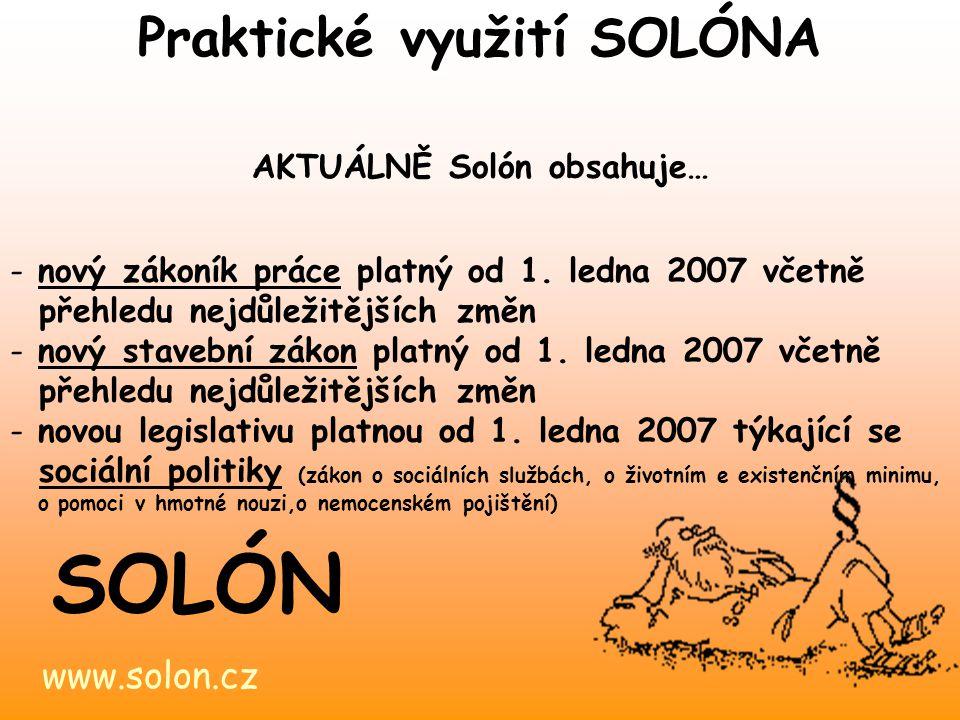 www.solon.cz SOLÓN AKTUÁLNĚ Solón obsahuje… - nový zákoník práce platný od 1. ledna 2007 včetně přehledu nejdůležitějších změn - nový stavební zákon p