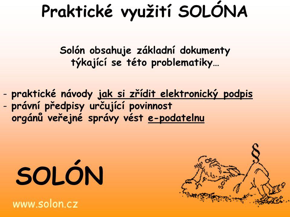 www.solon.cz SOLÓN Praktické využití SOLÓNA Solón obsahuje základní dokumenty týkající se této problematiky… - nový správní řád včetně výkladu, který nabyl účinnosti 1.1.2006 - Metodický návod MV ČR pro vedení elektronické úřední desky v ÚSC