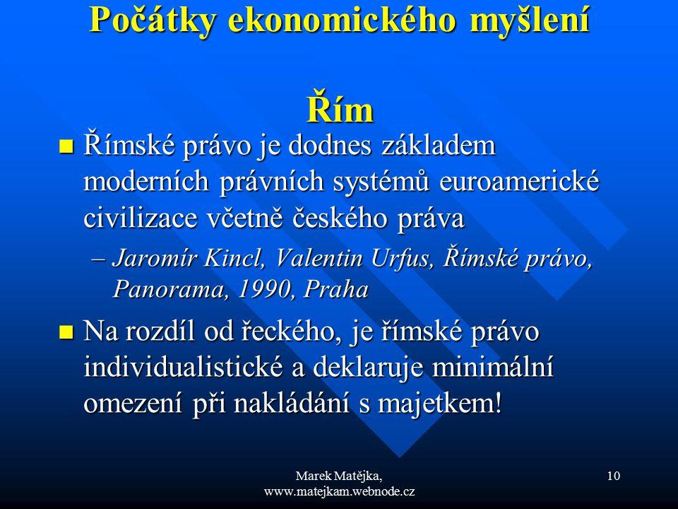 Marek Matějka, www.matejkam.webnode.cz 10 Počátky ekonomického myšlení Řím Římské právo je dodnes základem moderních právních systémů euroamerické civ