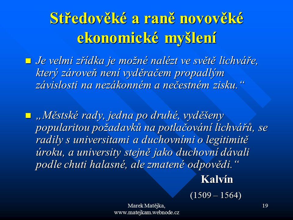 Marek Matějka, www.matejkam.webnode.cz 19 Středověké a raně novověké ekonomické myšlení Je velmi zřídka je možné nalézt ve světě lichváře, který zárov