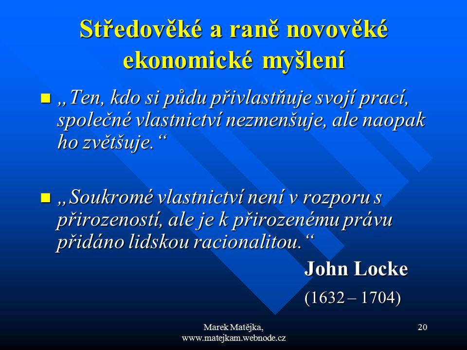 """Marek Matějka, www.matejkam.webnode.cz 20 Středověké a raně novověké ekonomické myšlení """"Ten, kdo si půdu přivlastňuje svojí prací, společné vlastnict"""