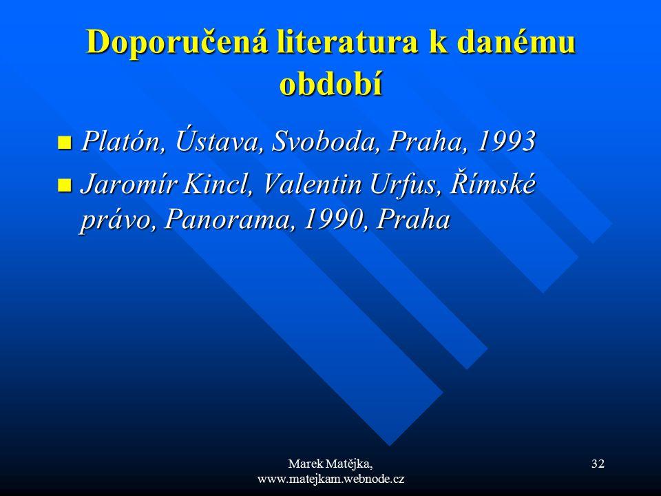 Marek Matějka, www.matejkam.webnode.cz 32 Doporučená literatura k danému období Platón, Ústava, Svoboda, Praha, 1993 Platón, Ústava, Svoboda, Praha, 1