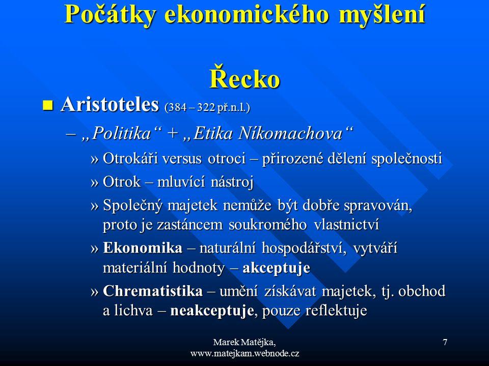 """Marek Matějka, www.matejkam.webnode.cz 7 Počátky ekonomického myšlení Řecko Aristoteles (384 – 322 př.n.l.) Aristoteles (384 – 322 př.n.l.) –""""Politika"""