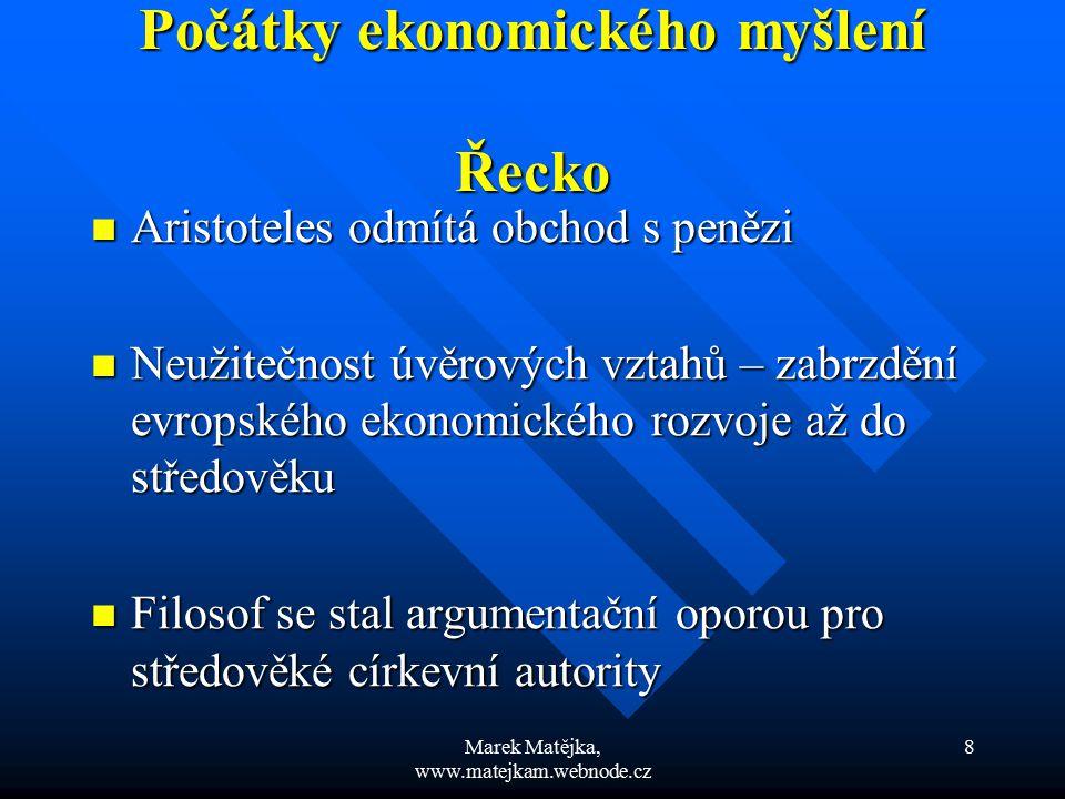 Marek Matějka, www.matejkam.webnode.cz 8 Počátky ekonomického myšlení Řecko Aristoteles odmítá obchod s penězi Aristoteles odmítá obchod s penězi Neuž