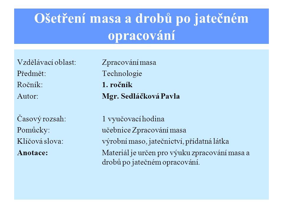 Ošetření masa a drobů po jatečném opracování Vzdělávací oblast:Zpracování masa Předmět:Technologie Ročník:1.