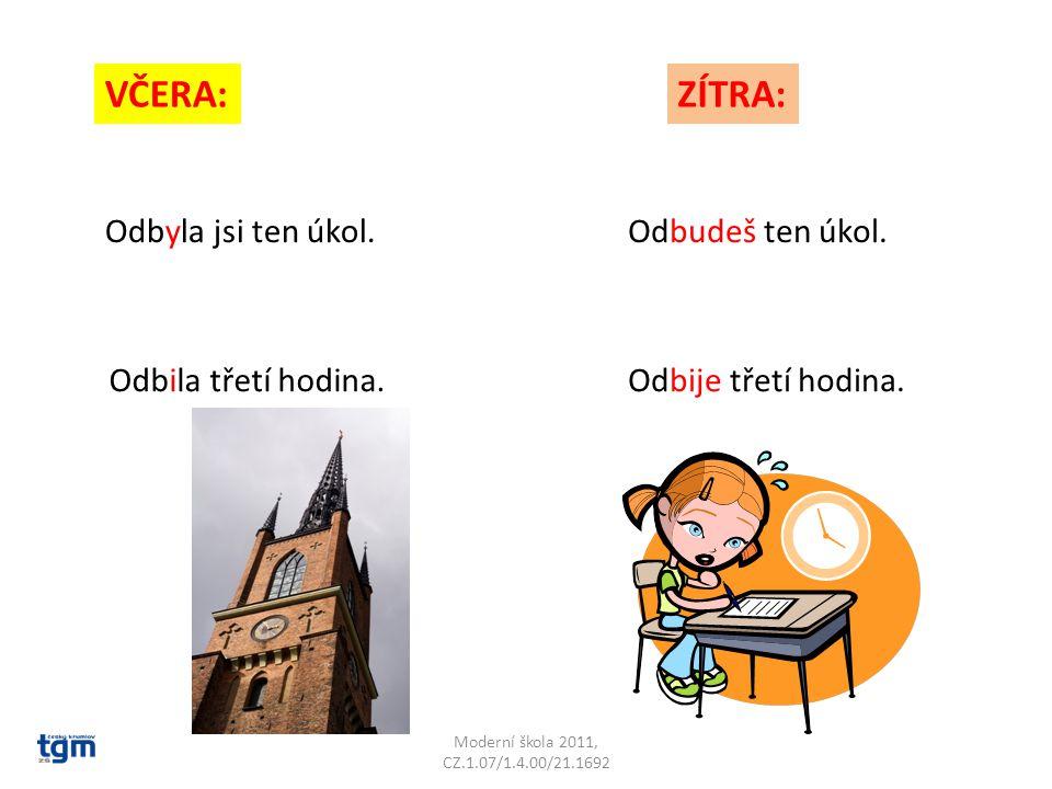 Moderní škola 2011, CZ.1.07/1.4.00/21.1692 VČERA:ZÍTRA: Pobyl u nás celý den.Pobude u nás celý den.