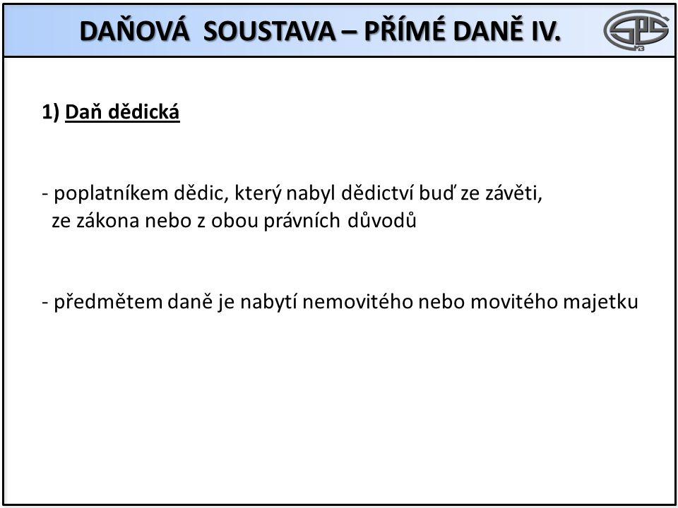 DAŇOVÁ SOUSTAVA – PŘÍMÉ DANĚ IV.