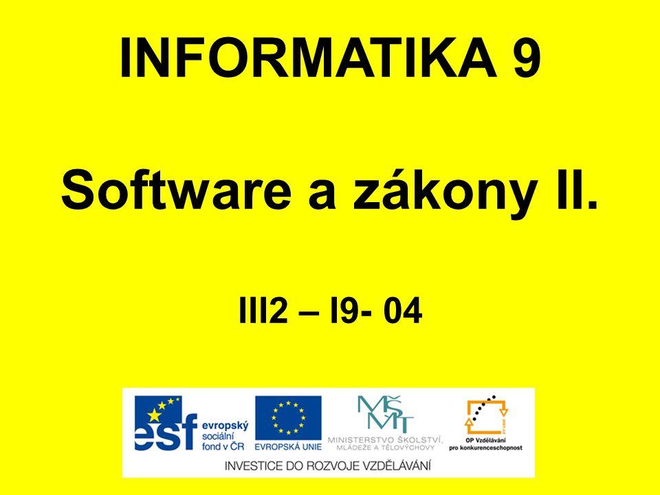 INFORMATIKA 9 Software a zákony II. III2 – I9- 04