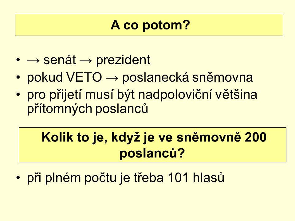 → senát → prezident pokud VETO → poslanecká sněmovna pro přijetí musí být nadpoloviční většina přítomných poslanců při plném počtu je třeba 101 hlasů A co potom.
