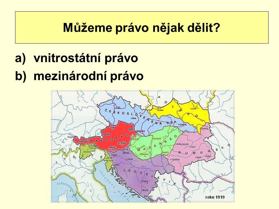 a)vnitrostátní právo b)mezinárodní právo Můžeme právo nějak dělit?