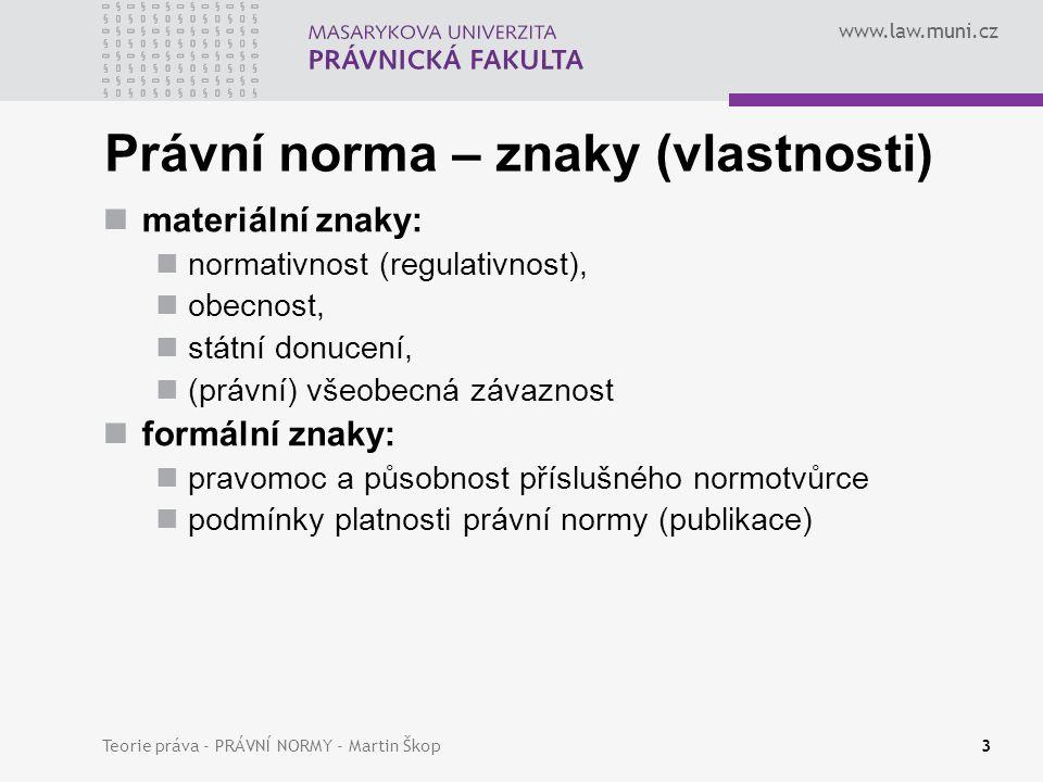 www.law.muni.cz Teorie práva - PRÁVNÍ NORMY - Martin Škop4 Prvky právní normy subjekt normotvůrce adresát objekt – předmět zájmu normotvůrce obsah – logicko-normativní spojnice objektu se subjektem