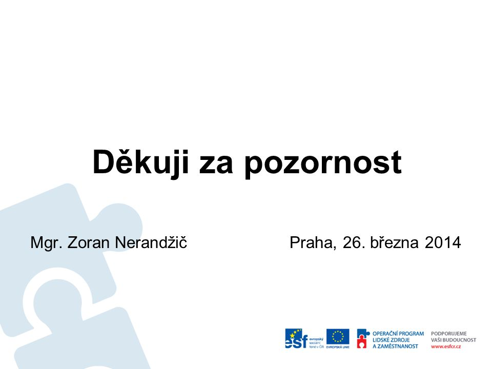 Děkuji za pozornost Mgr. Zoran Nerandžič Praha, 26. března 2014