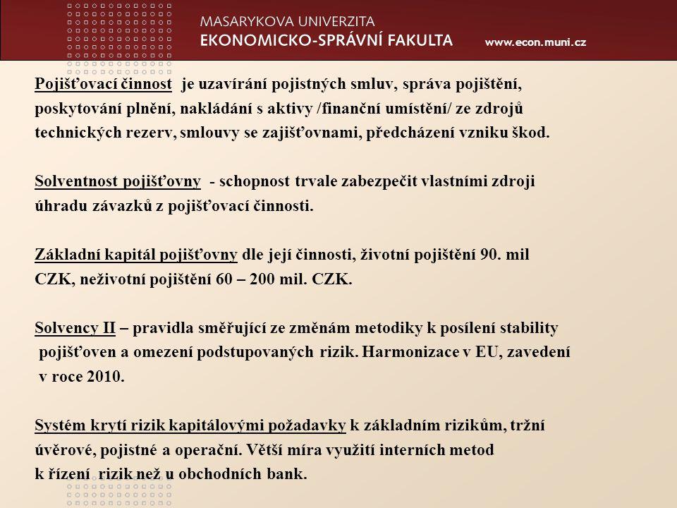 www.econ.muni.cz Pojišťovací činnost je uzavírání pojistných smluv, správa pojištění, poskytování plnění, nakládání s aktivy /finanční umístění/ ze zdrojů technických rezerv, smlouvy se zajišťovnami, předcházení vzniku škod.