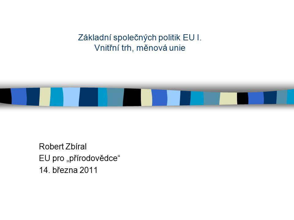 """Robert Zbíral EU pro """"přírodovědce 14. března 2011 Základní společných politik EU I."""