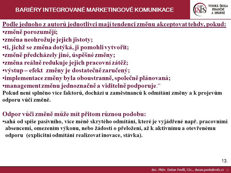 13. doc. PhDr. Dušan Pavlů, CSc., dusan.pavlu@vsfs.cz :: BARIÉRY INTEGROVANÉ MARKETINGOVÉ KOMUNIKACE Podle jednoho z autorů jednotlivci mají tendenci