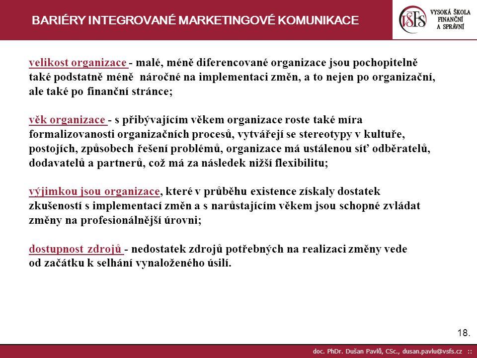 18. doc. PhDr. Dušan Pavlů, CSc., dusan.pavlu@vsfs.cz :: BARIÉRY INTEGROVANÉ MARKETINGOVÉ KOMUNIKACE velikost organizace - malé, méně diferencované or