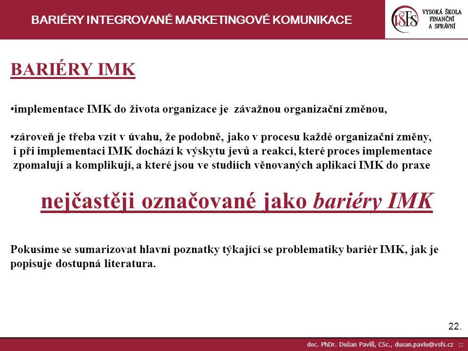 22. doc. PhDr. Dušan Pavlů, CSc., dusan.pavlu@vsfs.cz :: BARIÉRY INTEGROVANÉ MARKETINGOVÉ KOMUNIKACE BARIÉRY IMK implementace IMK do života organizace