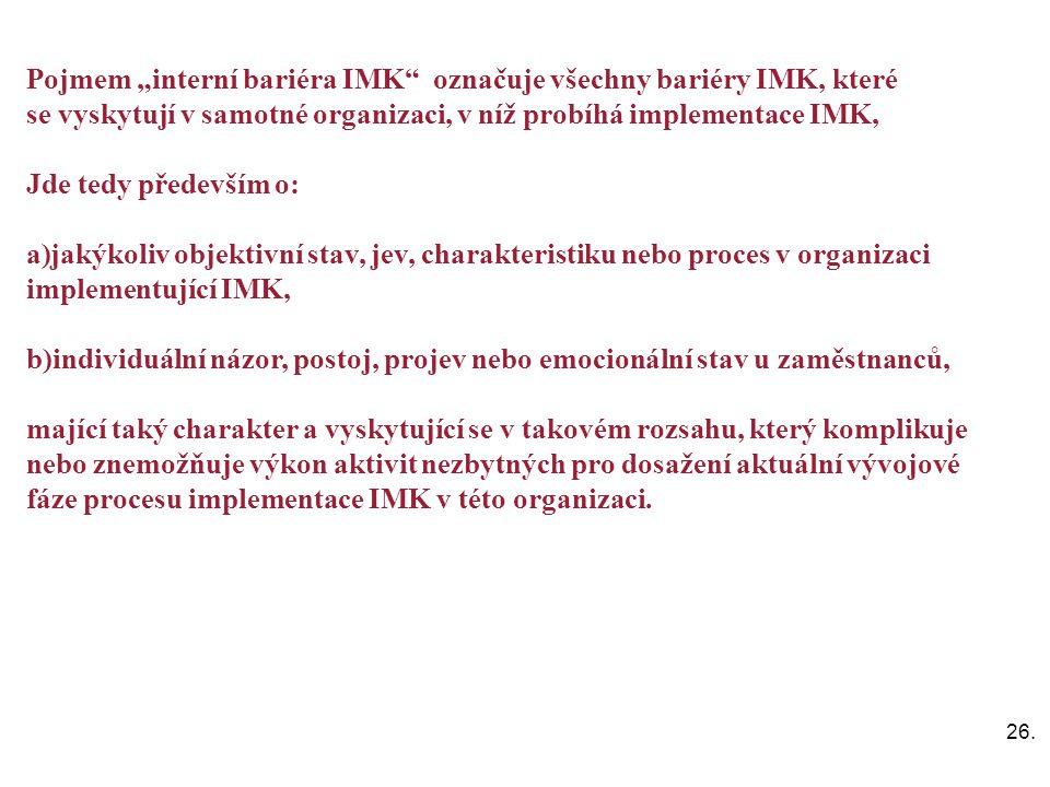 """26. Pojmem """"interní bariéra IMK"""" označuje všechny bariéry IMK, které se vyskytují v samotné organizaci, v níž probíhá implementace IMK, Jde tedy přede"""