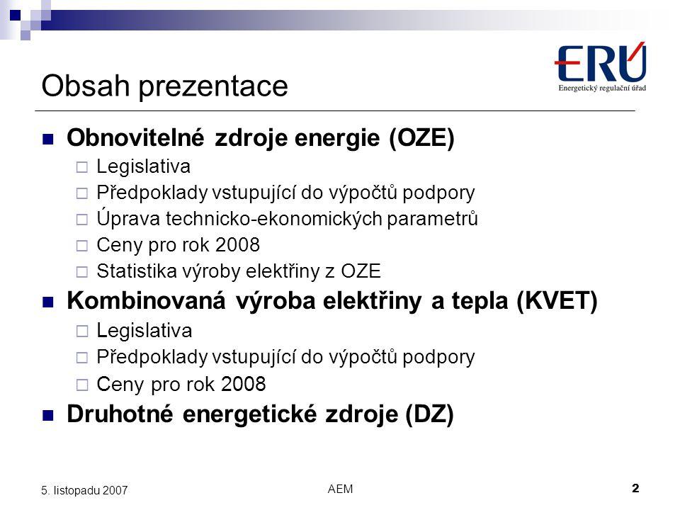 AEM2 5. listopadu 2007 Obsah prezentace Obnovitelné zdroje energie (OZE)  Legislativa  Předpoklady vstupující do výpočtů podpory  Úprava technicko-