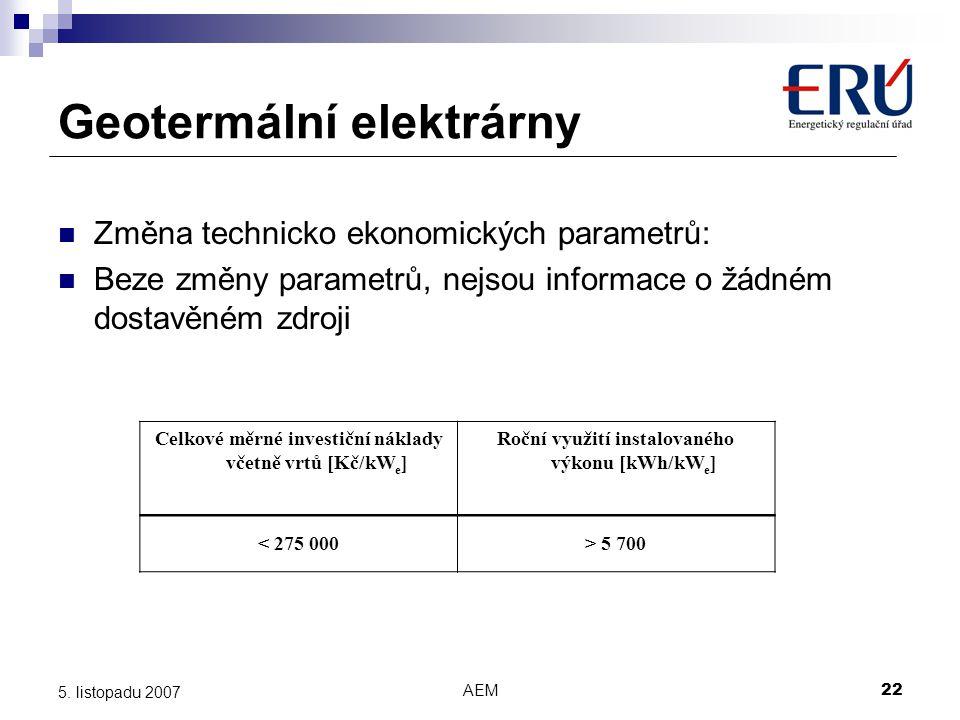 AEM22 5. listopadu 2007 Geotermální elektrárny Změna technicko ekonomických parametrů: Beze změny parametrů, nejsou informace o žádném dostavěném zdro