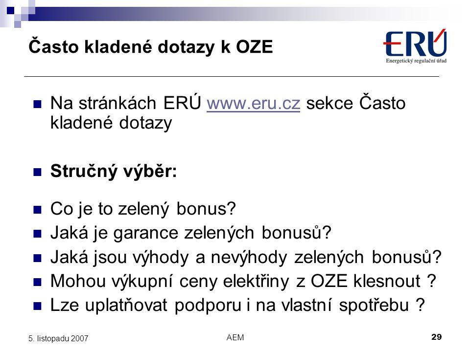 AEM29 5. listopadu 2007 Často kladené dotazy k OZE Na stránkách ERÚ www.eru.cz sekce Často kladené dotazywww.eru.cz Stručný výběr: Co je to zelený bon