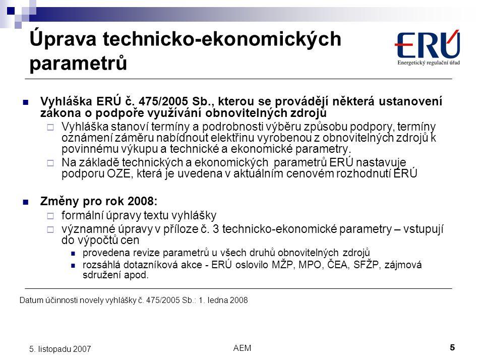 AEM5 5. listopadu 2007 Úprava technicko-ekonomických parametrů Vyhláška ERÚ č. 475/2005 Sb., kterou se provádějí některá ustanovení zákona o podpoře v