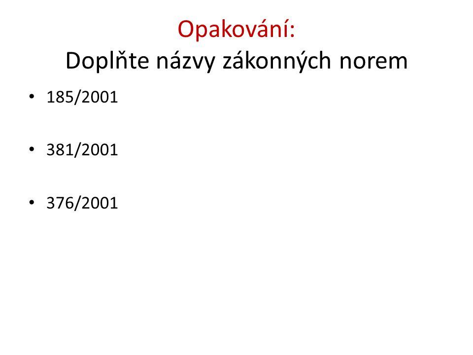 Opakování: Doplňte názvy zákonných norem 185/2001 381/2001 376/2001