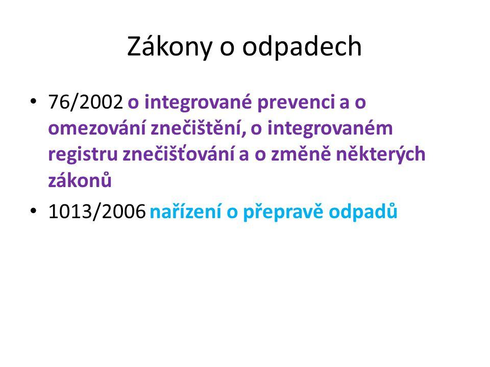 Zákony o odpadech 76/2002 o integrované prevenci a o omezování znečištění, o integrovaném registru znečišťování a o změně některých zákonů 1013/2006 nařízení o přepravě odpadů