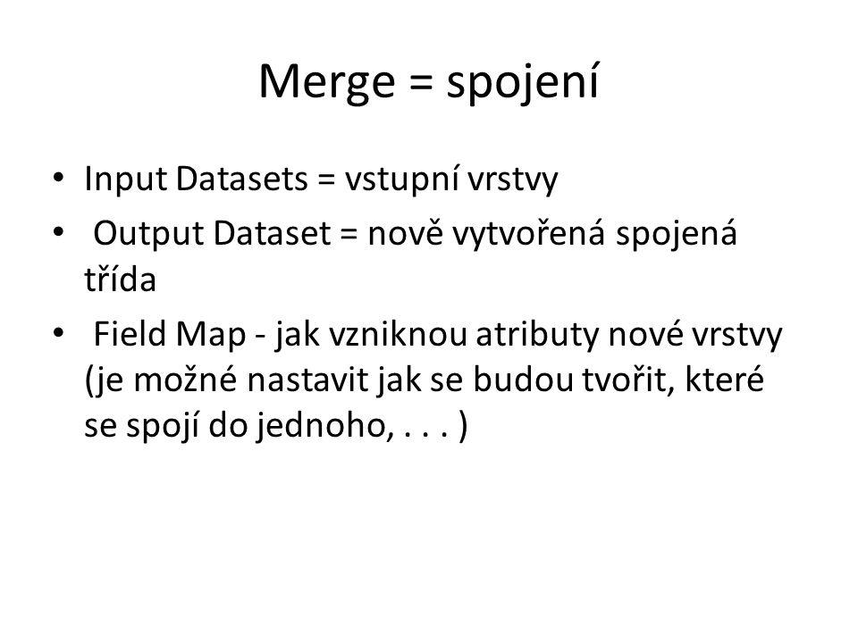 Merge = spojení Input Datasets = vstupní vrstvy Output Dataset = nově vytvořená spojená třída Field Map - jak vzniknou atributy nové vrstvy (je možné