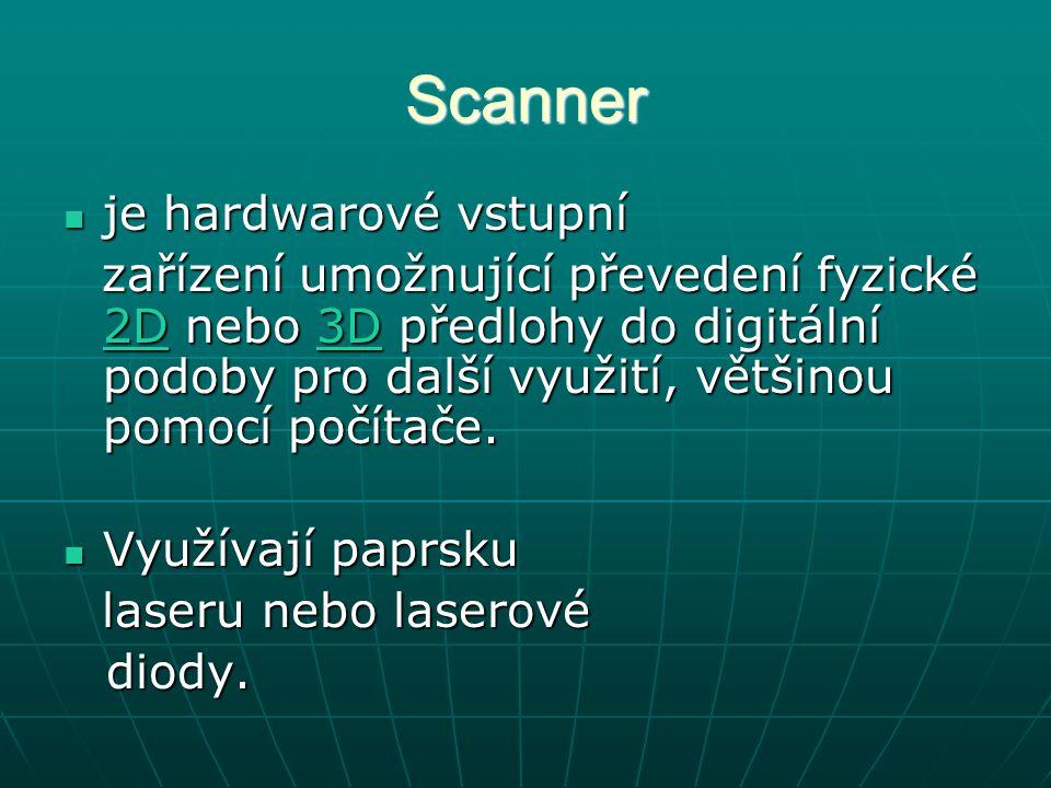 Scanner je hardwarové vstupní je hardwarové vstupní zařízení umožnující převedení fyzické 2D nebo 3D předlohy do digitální podoby pro další využití, většinou pomocí počítače.