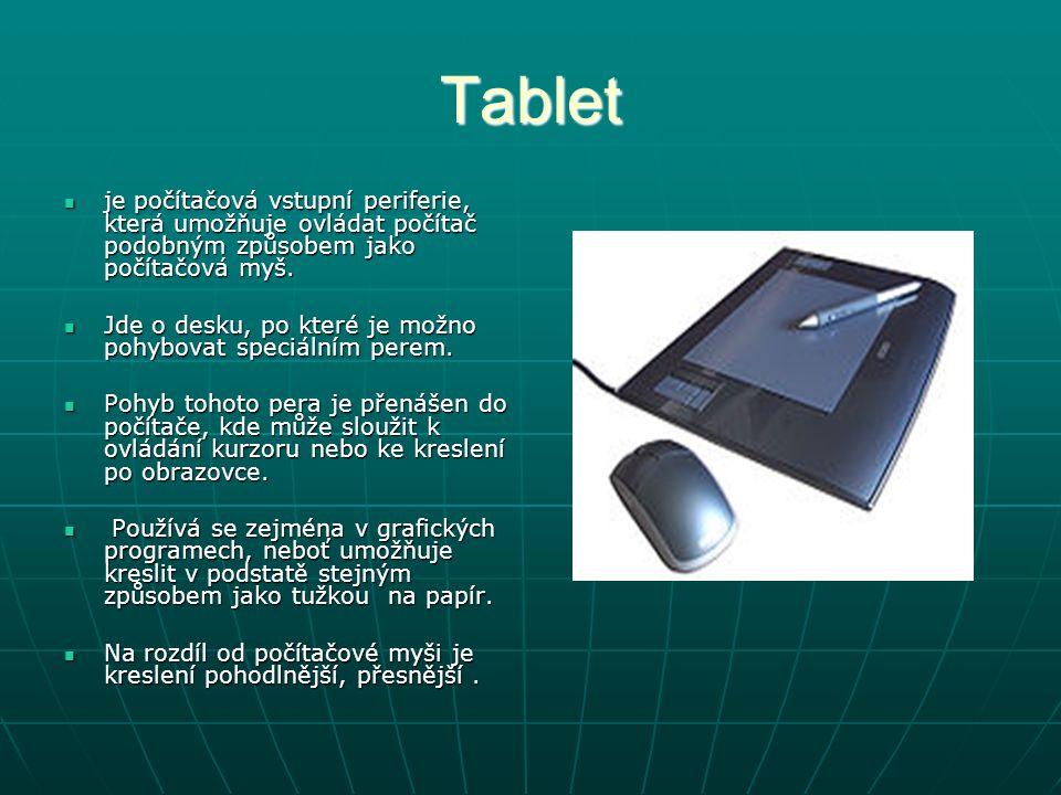 Tablet je počítačová vstupní periferie, která umožňuje ovládat počítač podobným způsobem jako počítačová myš. je počítačová vstupní periferie, která u
