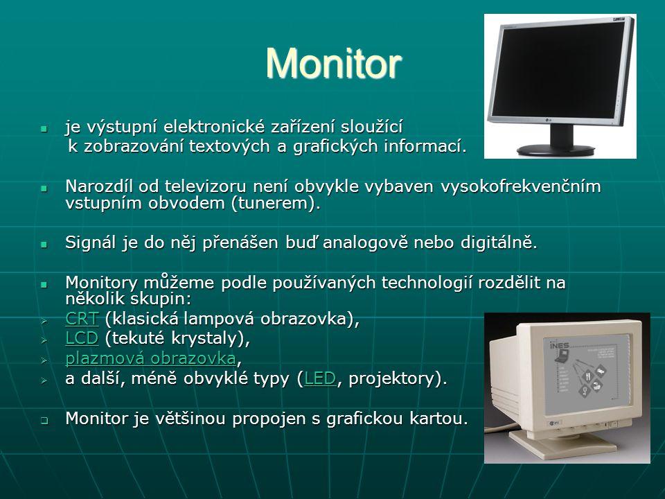 Monitor je výstupní elektronické zařízení sloužící je výstupní elektronické zařízení sloužící k zobrazování textových a grafických informací.