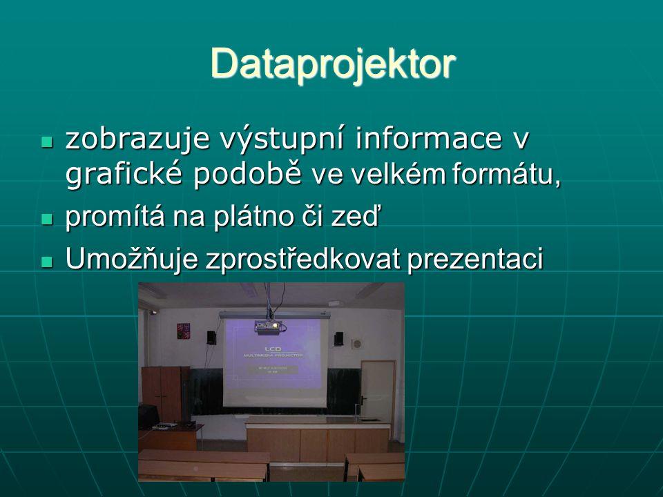 Dataprojektor zobrazuje výstupní informace v grafické podobě ve velkém formátu, zobrazuje výstupní informace v grafické podobě ve velkém formátu, promítá na plátno či zeď promítá na plátno či zeď Umožňuje zprostředkovat prezentaci Umožňuje zprostředkovat prezentaci