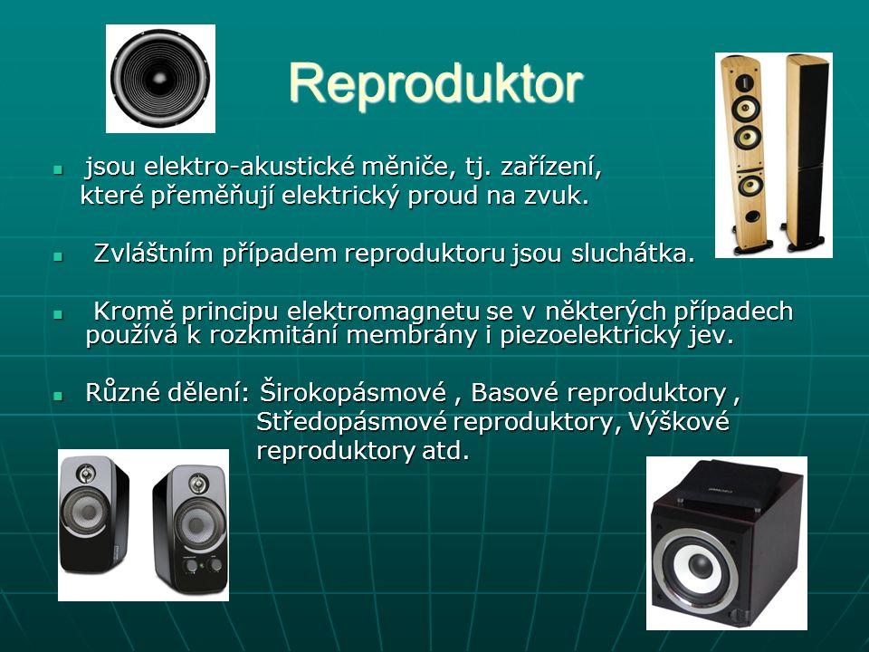 Reproduktor jsou elektro-akustické měniče, tj. zařízení, jsou elektro-akustické měniče, tj. zařízení, které přeměňují elektrický proud na zvuk. které