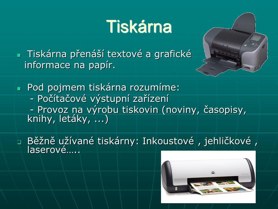 Tiskárna Tiskárna přenáší textové a grafické Tiskárna přenáší textové a grafické informace na papír. informace na papír. Pod pojmem tiskárna rozumíme:
