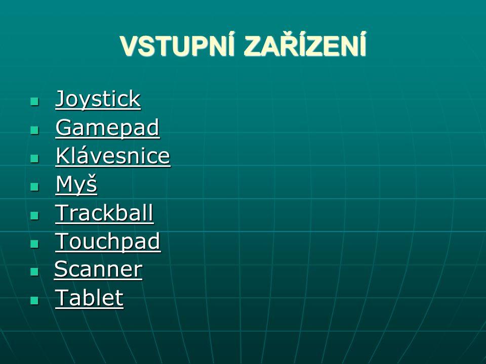 VSTUPNÍ ZAŘÍZENÍ Joystick Joystick Gamepad Gamepad Klávesnice Klávesnice Myš Myš Trackball Trackball Touchpad Touchpad Scanner Scanner Tablet Tablet