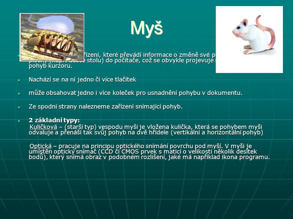Myš malé polohovací zařízení, které převádí informace o změně své pozice na povrchu plochy (např.