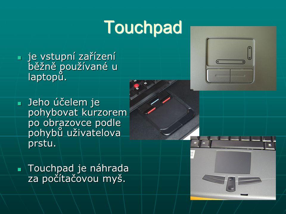 Touchpad je vstupní zařízení běžně používané u laptopů. je vstupní zařízení běžně používané u laptopů. Jeho účelem je pohybovat kurzorem po obrazovce