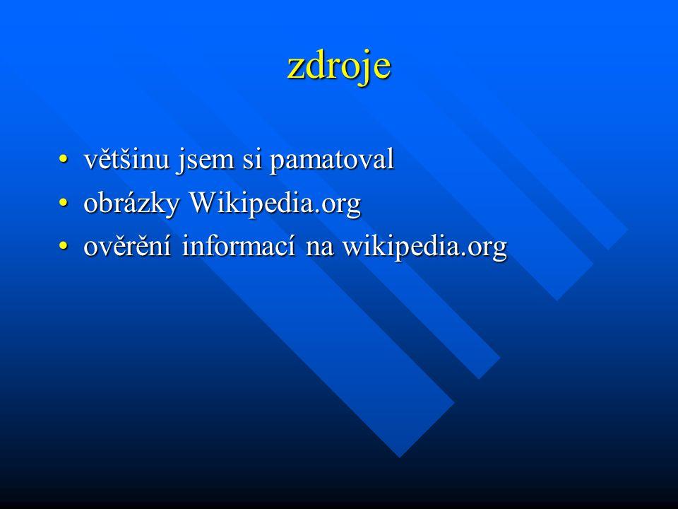 zdroje většinu jsem si pamatovalvětšinu jsem si pamatoval obrázky Wikipedia.orgobrázky Wikipedia.org ověrění informací na wikipedia.orgověrění informací na wikipedia.org