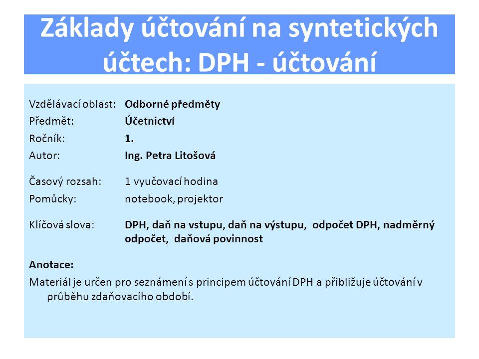 Základy účtování na syntetických účtech: DPH - účtování Vzdělávací oblast:Odborné předměty Předmět:Účetnictví Ročník:1.