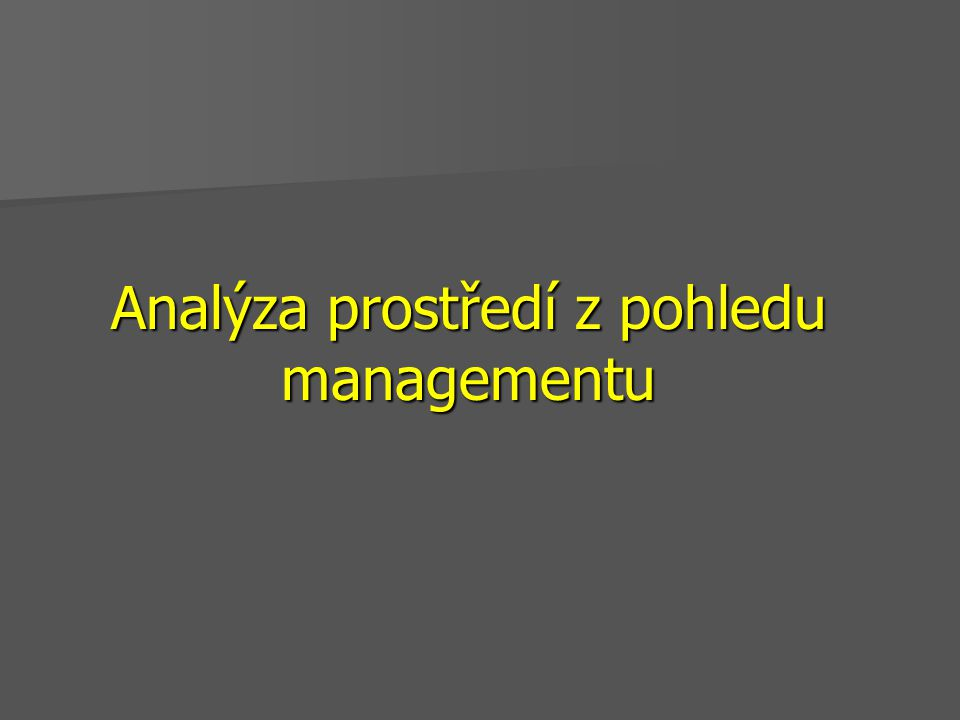 Prostředí zkoumáme podle těchto vybraných analýz: –Porterova analýza –Analýza STEP –Analýza tržních výhod –SWOT analýza