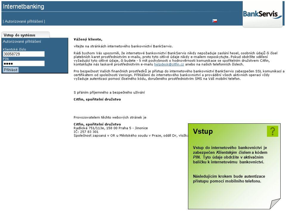 Vstup Vstup do internetového bankovnictví je zabezpečen Klientským číslem a kódem PIN. Tyto údaje obdržíte v aktivačním balíčku k internetovému bankov