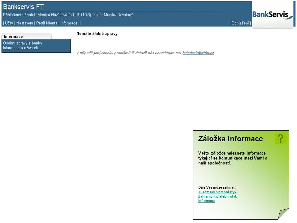 Záložka Informace V této záložce naleznete informace týkající se komunikace mezi Vámi a naší společností. Dále Vás může zajímat: Tuzemský platební sty