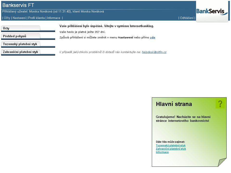 Hlavní strana Gratulujeme! Nacházíte se na hlavní stránce internetového bankovnictví Dále Vás může zajímat: Tuzemský platební styk Zahraniční platební